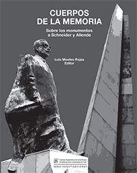 Libro Cuerpos de la memoria. Sobre los monumentos a Schneider y Allende