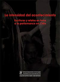 Libro La intensidad del acontecimiento. Escrituras y relatos en torno a la performance en Chile